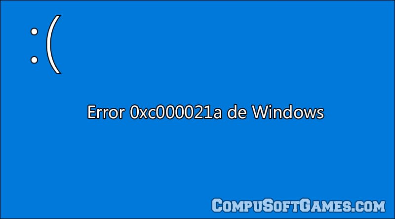 Maneras de solucionar el error 0xc000021a de Windows